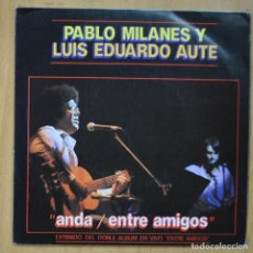 Discos de vinilo: PABLO MILANES Y AUTE - ANDA / ENTRE AMIGOS - SINGLE. Lote 253623765