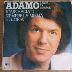 Discos de vinilo: ** ADAMO - SIEMPRE LA MISMA HISTORIA / VIAJE HACIA TI - SG AÑO 1977 - LEER DESCRIPCIÓN. Lote 253647125