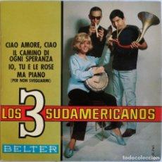 Discos de vinilo: LOS 3 SUDAMERICANOS, CIAO AMORE, CIAO, BELTER 51.761. Lote 253680660