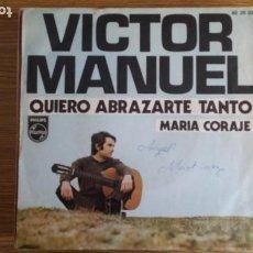 Discos de vinilo: ** VICTOR MANUEL - QUIERO ABRAZARTE TANTO / MARÍA CORAJE - SG AÑO 1970 - LEER DESCRIPCIÓN. Lote 253708210