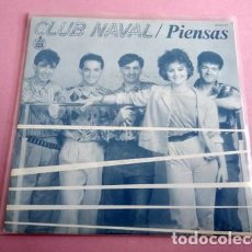 Dischi in vinile: CLUB NAVAL - PIENSAS / POR TI (SINGLE ESPAÑOL, HISPAVOX 1984). Lote 253789725