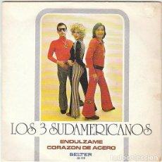 Discos de vinilo: LOS 3 SUDAMERICANOS - ENDULZAME - CORAZON DE ACERO. Lote 253870280
