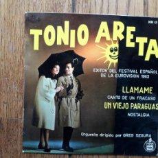 Discos de vinilo: TONIO ARETA - EXITOS DEL FESTIVAL ESPAÑOL DE LA EUROVISIÓN 1962 - LLÁMAME + CANTO DE UN FRACASO. Lote 253980730