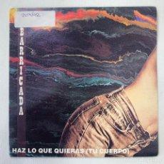 Discos de vinilo: SINGLE BARRICADA - HAZ LO QUE QUIERAS (TU CUERPO) - ESPAÑA - AÑO 1992. Lote 254213040