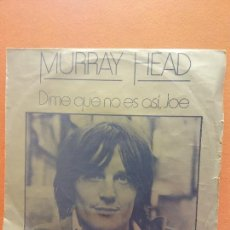 Disques de vinyle: SINGLE. MURRAY HEAD. DIME QUE NO ES ASI, JOE. Lote 254520320