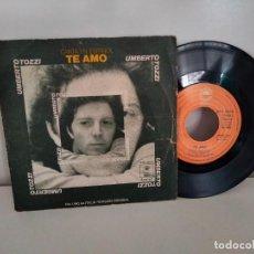 Discos de vinilo: UMBERTO TOZZI (CANTA EN ESPAÑOL) - TE AMO / OLVÍDATE, OLVÍDAME. Lote 254532905