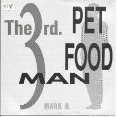 Discos de vinilo: THE 3RD MAN FEATURING MARK B - PET FOOD MAN SINGLE SPAIN 1991. Lote 254642405
