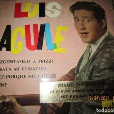 Discos de vinilo: LUIS AGUILE - PREGUNTASELO A FRIZZI EP - ORIGINAL ESPAÑOL - ODEON RECORDS 1964 - MONOAURAL -. Lote 254706550