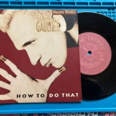 Discos de vinilo: JEAN PAUL GAULTIER. HOW TO DO THAT (IN A NEW DAY). SINGLE 1989. Lote 255552370