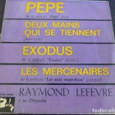 Discos de vinilo: RAYMOND LEFÈVRE Y SU ORQUESTA. PEPE / DEUX MAINS QUI SE TIENNENT / EXODUS / LES. Lote 255554380