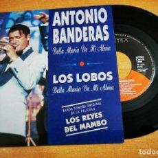 Discos de vinilo: ANTONIO BANDERAS BELLA MARIA DE MI ALMA LOS LOBOS LOS REYES DEL MAMBO SINGLE VINILO PROMO ESPAÑA. Lote 256032420