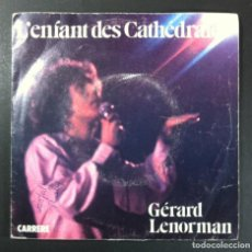 Discos de vinilo: GERARD LENORMAN - L'ENFANT DES CATHÉDRALES - SINGLE FRANCES 1974 - PHILIPS. Lote 256106935
