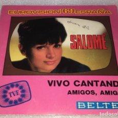 Discos de vinilo: SINGLE SALOME EUROVISION 69 - VIVO CANTANDO - AMIGOS AMIGOS - BELTER 07.529 -PEDIDO MINIMO 7€. Lote 257330220