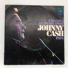 Discos de vinilo: SINGLE JOHNNY CASH / UNA COSA LLAMADA AMOR/ PAPA EDITADO POR CBS ESPAÑA 1972. Lote 257622735