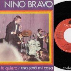Discos de vinilo: NINO BRAVO - TE QUIERO TE QUIERO / ESA SERA MI CASA - SINGLE DE VINILO #. Lote 257700230