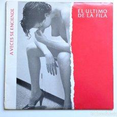 Discos de vinilo: EL ÚLTIMO DE LA FILA.A VECES SE ENCIENDE. Lote 257728205