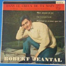 Discos de vinilo: EP / ROBERT JEANTAL - DANS LE CREUX DE TA MAIN, 1961 (III FESTIVAL DE LA CANCION MEDITERRÁNEA). Lote 258868080