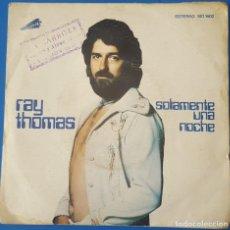 Discos de vinilo: SINGLE / RAY THOMAS - SOLAMENTE UNA NOCHE, 1976 PROMO. Lote 258980765