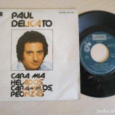 Discos de vinilo: PAUL DELICATO - CARA MIA / HELADOS, CARAMELOS, PEONZAS - RARO SINGLE SPAIN 1976 COMO NUEVO. Lote 259991625