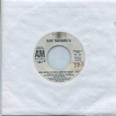 Discos de vinilo: BURT BACHARACH / UNAS GOTAS DE LLUVIA SOBRE MI CABEZA / NO ME ENAMORARE OTRA VEZ (SINGLE PROMO A&M). Lote 260712430