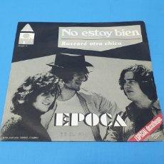 Discos de vinilo: DISCO DE VINILO - ÉPOCA - NO ESTOY BIEN / BUSCARÉ OTRA CHICA. Lote 260815395