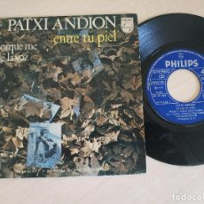 Discos de vinilo: PATXI ANDION - ENTRE TU PIEL / PORQUE ME DUELE LA VOZ (SINGLE PHILIPS DE 1974) MUY BUEN ESTADO. Lote 260862420