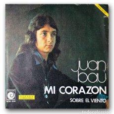 Discos de vinilo: JUAN BAU - MI CORAZON / SOBRE EL VIENTO. Lote 261184865