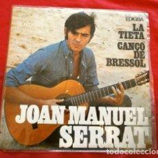 Discos de vinilo: JOAN MANUEL SERRAT (SINGLE 1967) LA TIETA - CANÇO DE BRESSOL. Lote 261221465