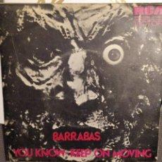 Discos de vinilo: BARRABAS: YOU KNOW, KEEP ON MOVING SG RCA 1972 PRODUCCION FERNANDO ARBEX, E.MORALES, J.L.TEJADA. Lote 261349935