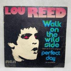 Discos de vinilo: SINGLE LOU REED - WALK ON THE WILD SIDE / PERFECT DAY - ESPAÑA - AÑO 1973. Lote 261599145