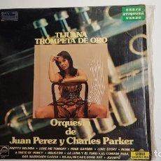 Discos de vinilo: TIJUANA TROMPETA DE ORO - ORQUESTA DE JUAN PEREZ Y CHARLES PARKER. Lote 261687200