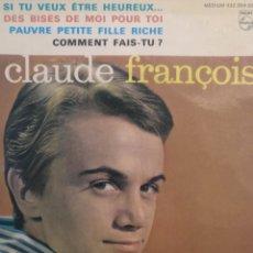 Discos de vinilo: CLAUDE FRANCOIS.** SI TY VEUX ETRE...* DES BISES DE MOI..* PAUVRE PETITE...* COMMENT FAIS - TU?**. Lote 262128250