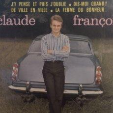 Discos de vinilo: CLAUDE FRANCOIS.** J'Y PENSÉ ET PLUS...* DIS- MOI QUAND? * DE VILLE EN VILLE * LA FERME DU BONHEUR**. Lote 262128650