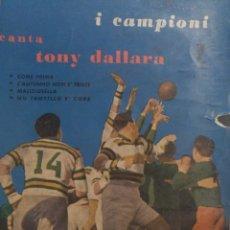 Discos de vinilo: I CAMPIONI CANTA TONY DALLARA.** COME PRIMA * L'AUTONNO NON E TRISTE*MALIZIUSELLA*NU TANTILLO E CORE. Lote 262143870