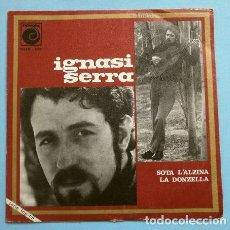 Discos de vinilo: IGNASI SERRA (SINGLE 1970) SOTA L'ALZINA - LA DONZELLA (EN CATALÀ) BUEN ESTADO. Lote 262297405