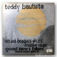 Discos de vinilo: TEDDY BAUTISTA - EN LOS BOSQUES DE MI MENTE (OLGA) / GOOD NEWS BLUES. Lote 262362335