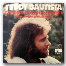 Discos de vinilo: TEDDY BAUTISTA - EPISODIO EN 9X4 (ROCK'N'ROLL) / HERMANO (POR QUÉ ESTÁS AQUÍ?). Lote 262371730