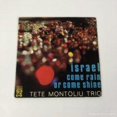 """Discos de vinilo: SINGLE 7"""" - TETE MONTOLIU - ISRAEL / COME RAIN OR COME SHINE (SELLO CONCENTRIC, 1967). Lote 262428715"""