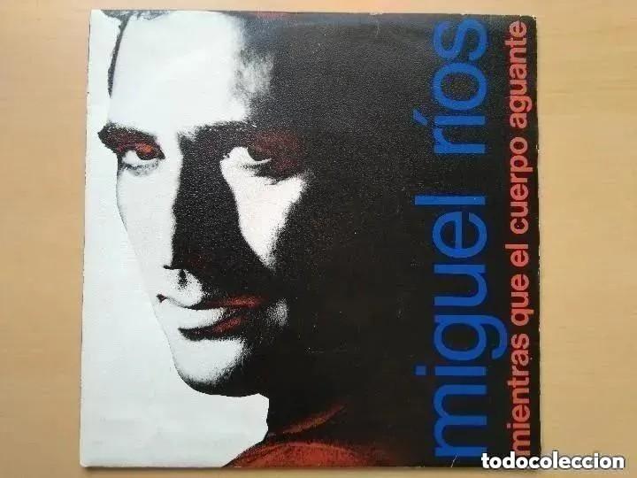 MIGUEL RIOS - MIENTRAS QUE EL CUERPO AGUANTE (SG) 1989 (Música - Discos - Singles Vinilo - Solistas Españoles de los 70 a la actualidad)