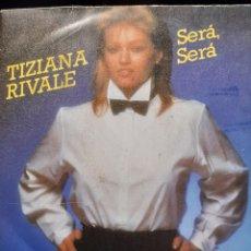 Discos de vinilo: TIZIANA RIVALE-QUE SERA,SERA(SARA QUEL CHE SARA). Lote 262452055