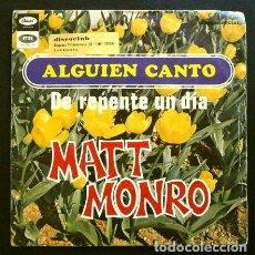 Discos de vinilo: MATT MONRO (SINGLE 1968) ALGUIEN CANTO - DE REPENTE UN DIA. Lote 262453925