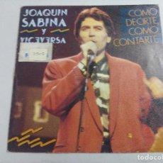 Discos de vinilo: JOAQUIN SABINA Y VICEVERSA/COMO DECIRTE COMO CONTARTE/SINGLE.. Lote 262541075