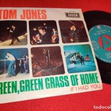 Discos de vinilo: TOM JONES GREEN GREEN GRASS OF HOME/IF I HAD YOU 7'' SINGLE 1966 DECCA ESPAÑA SPAIN. Lote 262927130