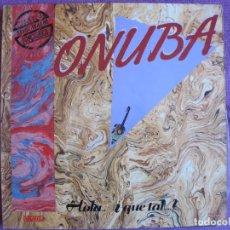 Discos de vinilo: LP SEVILLANAS - ONUBA - HOLA...QUE TAL..? (SPAIN, PASARELA 1988). Lote 263063805