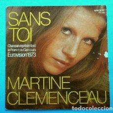 Discos de vinilo: MARTINE CLEMENCEAU (SINGLE EUROVISION 1973 MAD. IN FRANCE) SANS TOI - PUESTO 16 FRANCIA. Lote 263178380