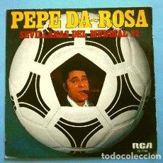 Discos de vinilo: PEPE DA ROSA (SINGLE 1981) SEVILLANAS) DEL MUNDIAL FUTBOL 82 - YA VIENEN LOS TURISTAS. Lote 263186485