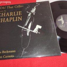 Discos de vinilo: CHARLIE CHAPLIN OH! THAT CELLO THOMAS BECKMANN+JOHANNES CERNOTA LP 1987 ANUBIS ESPAÑA SPAIN EX. Lote 263236240