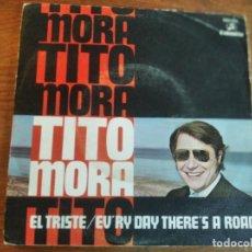 Discos de vinilo: TITO MORA - EL TRISTE ***************** RARO SINGLE COLUMBIA 1970. Lote 263600125