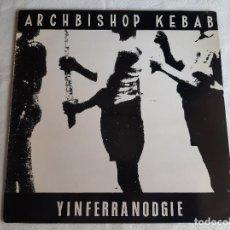 Discos de vinilo: ARCHBISHOP KEBAB -YINFERRANODGIE- (1989) LP DISCO VINILO. Lote 263620695