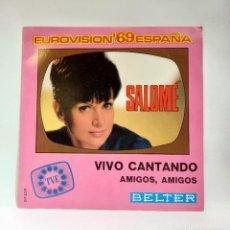 """Discos de vinilo: SALOMÉ. VIVO CANTANDO / AMIGOS, AMIGOS. EUROVISION 69. VINILO 7"""". CCM1. Lote 263749265"""
